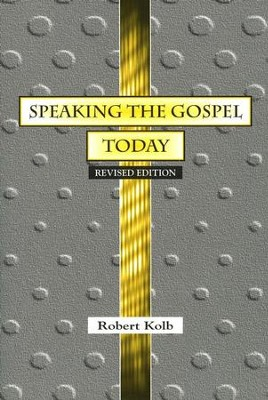 Speaking the Gospel Today: A Theology for Evangelism  -     By: Robert Kolb