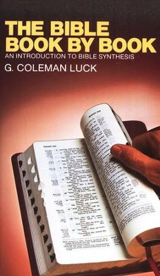 The Bible Book-by-Book: An Introduction to Bible Synthesis   -     By: G. Coleman Luck