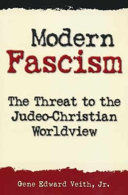 Modern Fascism: The Threat to the Judeo-Christian Worldview   -     By: Gene Edward Veith Jr.