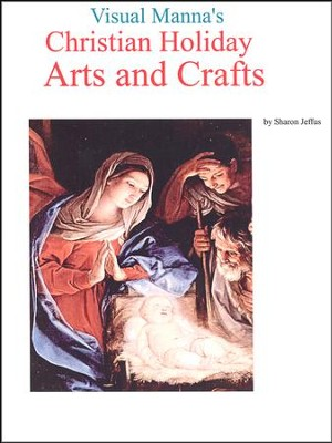 Visual Manna's Christian Holiday Arts and Crafts   -     By: Sharon Jeffus