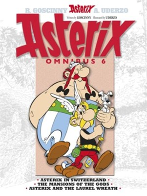 Asterix Omnibus 6: Includes Asterix in Switzerland #16, The Mansion of the Gods #17, and Asterix and the Laurel Wreath #18  -     By: Rene Goscinny, Albert Uderzo