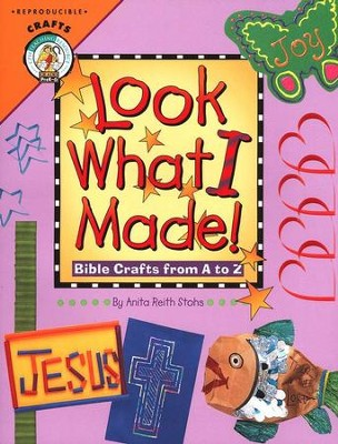 Look What I Made: Bible Crafts from A to Z  -     By: Anita Reith Stohs