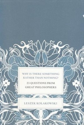 Why Is There Something Rather Than Nothing?: 23 Questions from Great Philosophers  -     By: Leszek Kolakowski