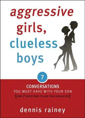 Aggressive Girls, Clueless Boys: 7 Conversations You Must Have with Your Son [and 7 Questions to Ask Your Daughter]  -     By: Dennis Rainey