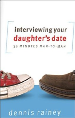 Interviewing Your Daughter's Date: 30 Minutes Man-to-Man  -     By: Dennis Rainey