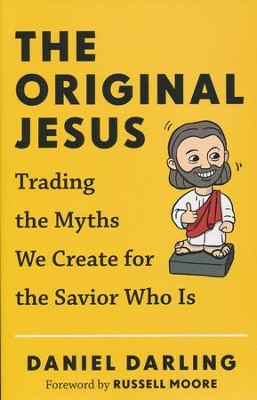 The Original Jesus: Trading the Myths We Create for the Savior Who Is  -     By: Daniel Darling