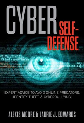 The CyberAttack Self-Defense Manual: Expert Advice to Prevent and Overcome Online Predators  -     By: Alexis Moore, Laurie J. Edwards