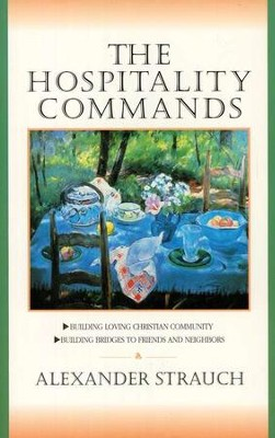 The Hospitality Commands: Building Loving Christian Community  -     By: Alexander Strauch
