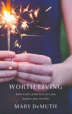 Worth Living: How God's Wild Love for You Changes Everything  -     By: Mary DeMuth