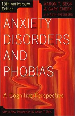 Anxiety Disorders and Phobias: A Cognitive Perspective   -     By: Aaron T. Beck, Gary Emery, Ruth Greenberg