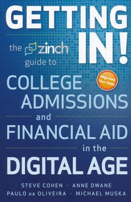 Getting In: The Zinch Guide to College Admissions & Financial Aid in the Digital Age  -     By: Michael Muska, Paulo De Oliveira, Anne Dwane