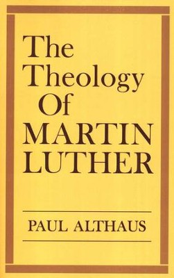 Theology of Martin Luther   -     By: Paul Althaus