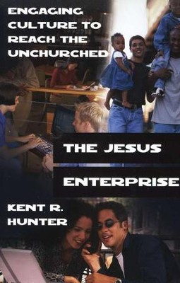 The Jesus Enterprise: Engaging Culture to Reach the Unchurched  -     By: Kent R. Hunter