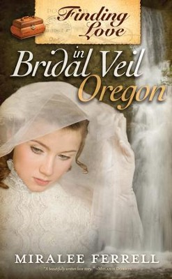 Finding Love in Bridal Veil, Oregon  -     By: Miralee Ferrell