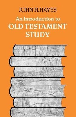 An Introduction to Old Testament Study  -     By: John Hayes