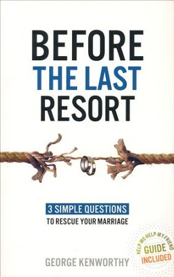Before the Last Resort: 3 Simple Questions to Rescue   -     By: George Kenworthy