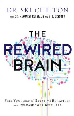 The ReWired Brain: Free Yourself of Negative Behaviors and Release Your Best Self  -     By: Dr. Ski Chilton, Dr. Margaret Rukstalis, A.J. Gregory