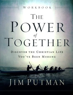 The Power of Together Workbook: Discover the Christian Life You've Been Missing  -     By: Jim Putman