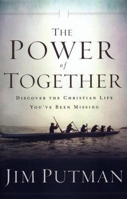 The Power of Together: Discover the Christian Life You've Been Missing  -     By: Jim Putman