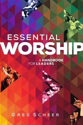 Essential Worship: A Handbook for Leaders  -     By: Greg Scheer