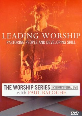 Leading Worship: Pastoring People and Developing Skill   -     By: Paul Baloche
