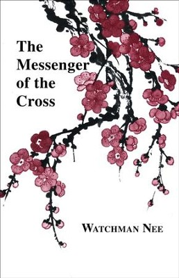 Messenger of the Cross:  -     By: Watchman Nee