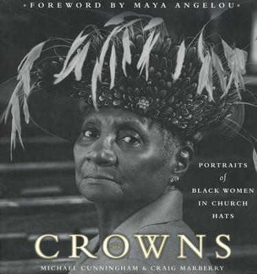 Crowns                                            -     By: Michael Cunningham, Craig Marberry, Maya Angelou