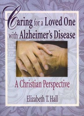 Caring for a Loved One with Alzheimer's Disease   -     By: Elizabeth T. Hall