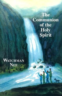 The Communion of the Holy Spirit  -     Edited By: Herbert L. Fader     Translated By: Stephen Kaung     By: Watchman Nee
