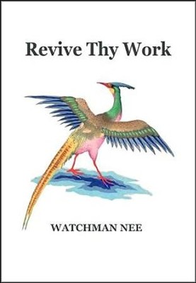 Revive Thy Work  -     Edited By: Herbert L. Fader     Translated By: Stephen Kaung     By: Watchman Nee