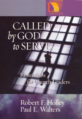 Called by God to Serve: Reflections for Church Leaders  -     By: Robert F. Holley, Paul E. Walters