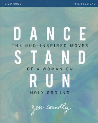 Dance, Stand, Run Study Guide: The God-Inspired Moves of a Woman on Holy Ground  -     By: Jess Connolly