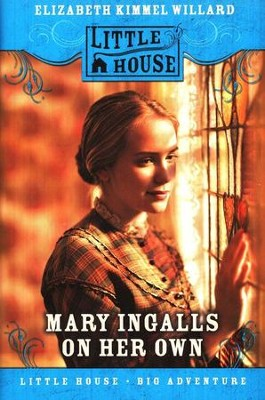 Little House Books: Mary Ingalls on Her Own   -     By: Elizabeth Cody Willard