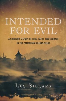 Intended for Evil: A Survivor's Story of Love, Faith, and Courage in the Cambodian Killing Fields  -     By: Les Sillars
