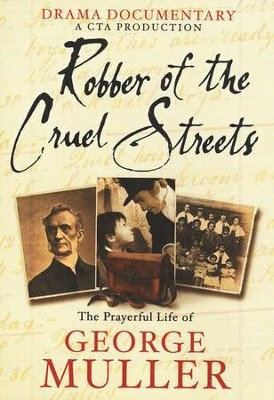 Robber of the Cruel Streets: The Prayerful Life of  George Muller, DVD  -