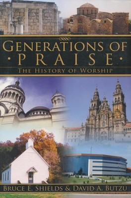 Generations of Praise: The History of Worship  -     By: Bruce E. Shields, David A. Butzu