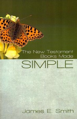 The New Testament Books Made Simple  -     By: James E. Smith