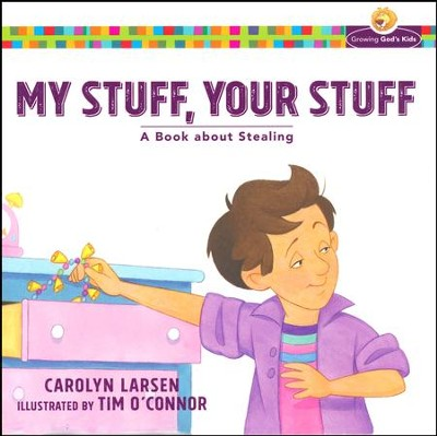 My Stuff, Your Stuff: A Book about Stealing  -     By: Carolyn Larsen