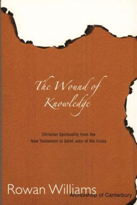 The Wound of Knowledge: Christian Spirituality from the New Testament to St. John of the Cross  -     By: Rowan Williams