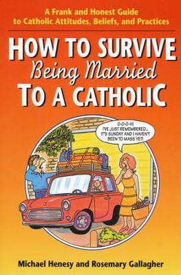 How To Survive Being Married To A Catholic   -     By: Michael Henesy, Rosemary Gallagher