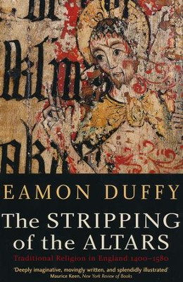 The Stripping of the Altars: Traditional Religion in England, 1400-1580, Second edition  -     By: Eamon Duffy