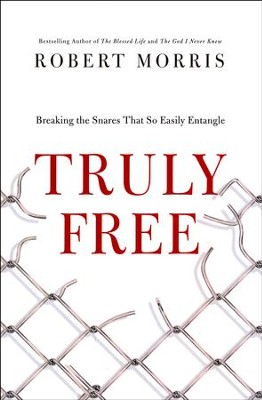 Truly Free: Breaking the Snares That So Easily Entangle  -     By: Robert Morris
