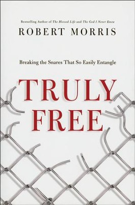 Truly Free: Breaking the Snares That So Easily Entangle -- Book Club Edition  -     By: Robert Morris