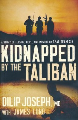 Kidnapped by the Taliban: A Story of Terror, Hope, and Rescue by SEAL Team Six  -     By: Dilip Joseph M.D., James Lund