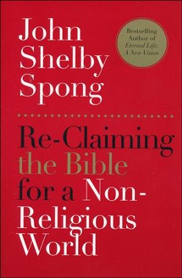 Re-Claiming the Bible for a Non-Religious World  -     By: John Shelby Spong