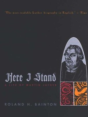 Here I Stand: A Life of Martin Luther   -     By: Roland H. Bainton