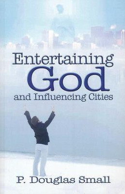 Entertaining God and Influencing Cities  -     By: P. Douglas Small