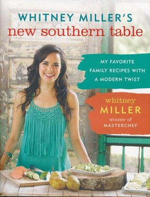 Whitney Miller's New Southern Table: My Favorite Family Recipes with a Modern Twist  -     By: Whitney Miller