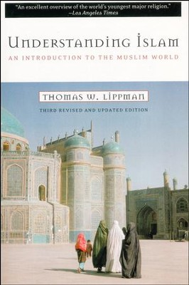 Understanding Islam: An Introduction to the Muslim    -     By: Thomas W. Lippman