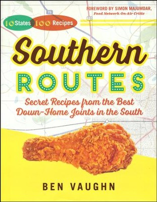 Southern Routes: Secret Recipes from the Best Down-Home Joints in the South  -     By: Ben Vaughn
